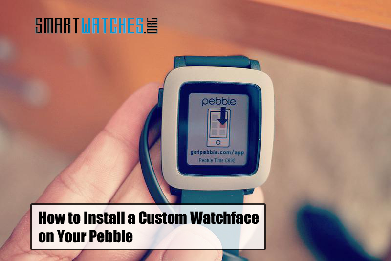 How to Install a Custom Watchface on Your Pebble ...