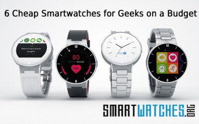 Cheap Smartwatches for Geeks on a Budget: Updated March, 2017