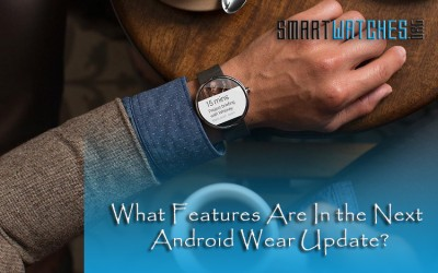 What Features Are In the Next Big Android Wear Update?