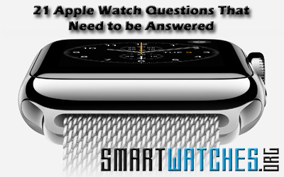 21 Apple Watch Questions That Need to be Answered