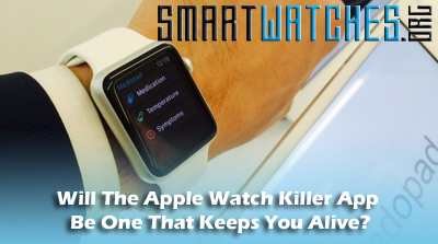 Will The Apple Watch Killer App Be One That Keeps You Alive?