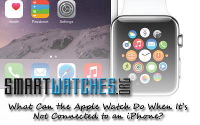 What Can the Apple Watch Do When It's Not Connected to an iPhone?