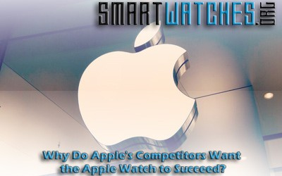 Why Do Apple's Competitors Want the Apple Watch to Succeed?
