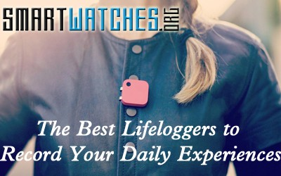 The Best Lifeloggers to Record Your Daily Experiences