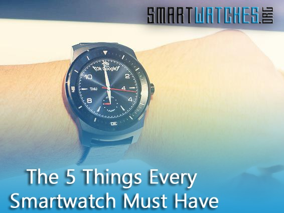 5 Things Your Smartwatch Must Have