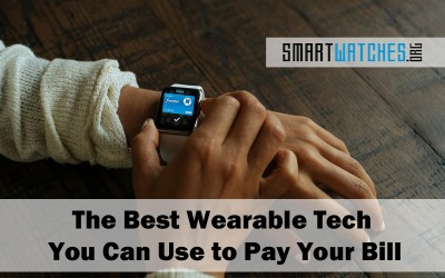 The Best Wearable Tech You Can Pay Your Bill With