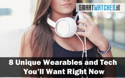 8 Unique Wearables and Tech You'll Want Right Now